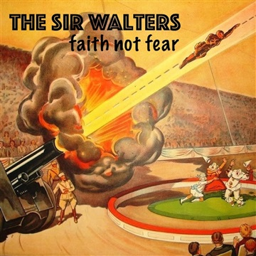 Faith Not Fear by The Sir Walters