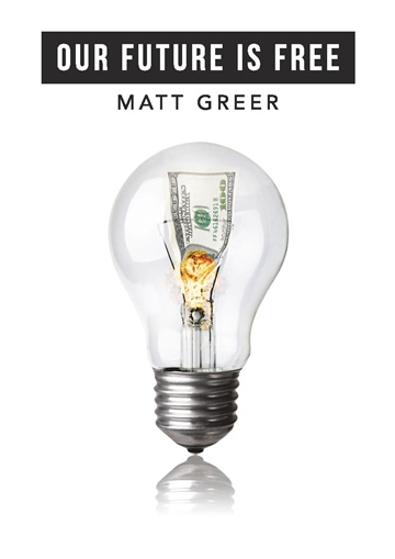 Our Future Is Free: The Problems With Money And Possibilities Without It by Matt Greer