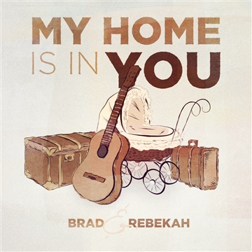 Brad and Rebekah : My Home is in You - Single