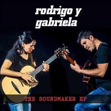 Rodrigo y Gabriela : The Soundmaker EP