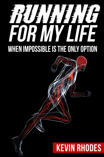 Kevin Rhodes : Running For My Life:  When Impossible is the Only Option