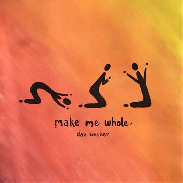 Make Me Whole by Dan Becker