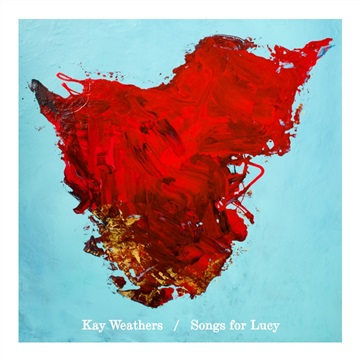 Songs For Lucy by Kay Weathers