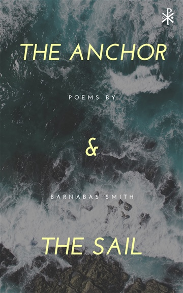 Barnabas Smith : The Anchor & The Sail: Poems