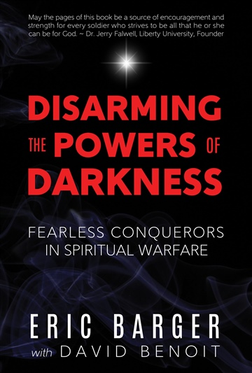 Eric Barger : Disarming the Powers of Darkness: Fearless Conquerors in Spiritual War