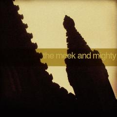 Dear friends, by The Meek and Mighty