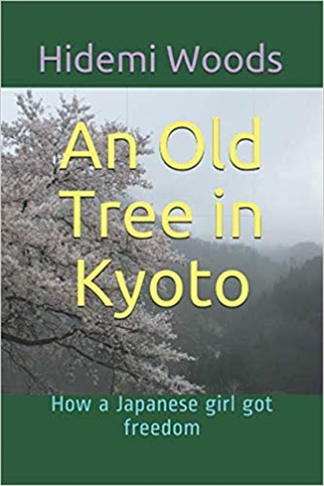 An Old Tree in Kyoto : How a Japanese girl got freedom / Hidemi Woods