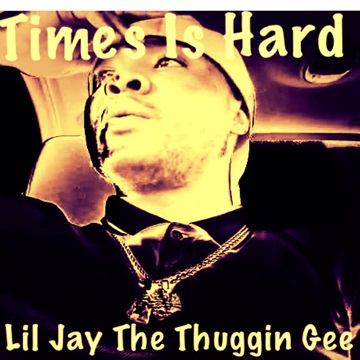 Times Is Hard by Lil Jay The Thuggin Gee