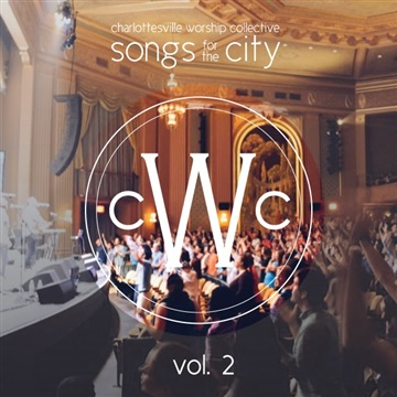 Charlottesville Worship Collective : Songs for the City, Vol. 2