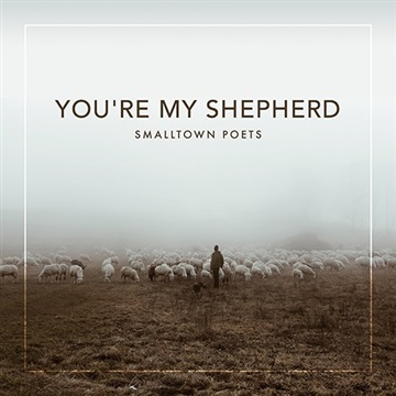 Smalltown Poets : You're My Shepherd