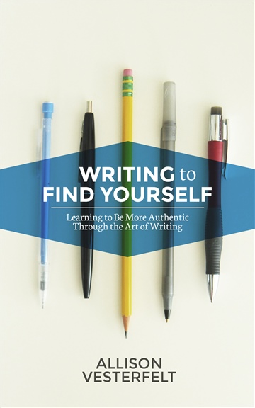 Allison Vesterfelt : Writing To Find Yourself