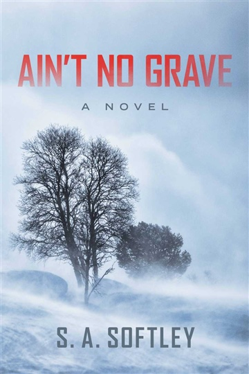 Ain't No Grave by S. A. Softley