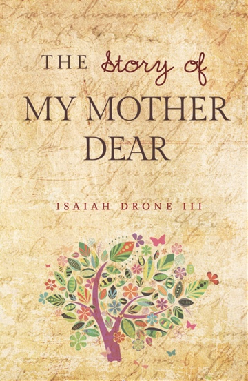 The Story of My Mother Dear by Isaiah Drone