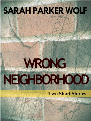 Wrong Neighborhood: Two Short Stories by Sarah Parker Wolf