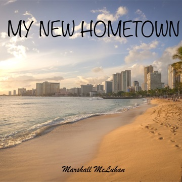Marshall McLuhan - My New Hometown by Marshall McLuhan