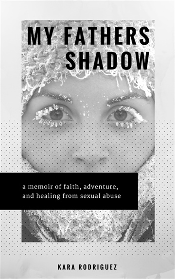 Kara Rodriguez : My Father's Shadow: a memoir of faith, adventure, and healing from sexual abuse