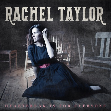 Rachel Taylor : Heartbreak Is For Everyone