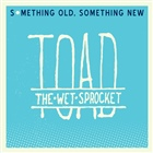 Toad the Wet Sprocket : Something Old, Something New
