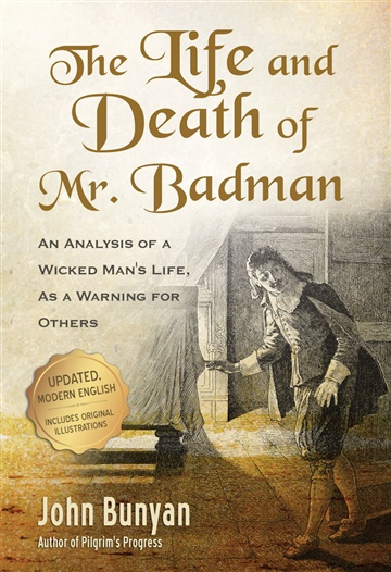 John Bunyan : The Life and Death of Mr. Badman: An Analysis of a Wicked Man's Life, as a Warning for Others