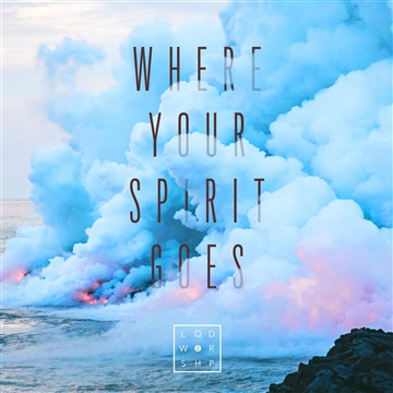 Where Your Spirit Goes by Liquid Worship