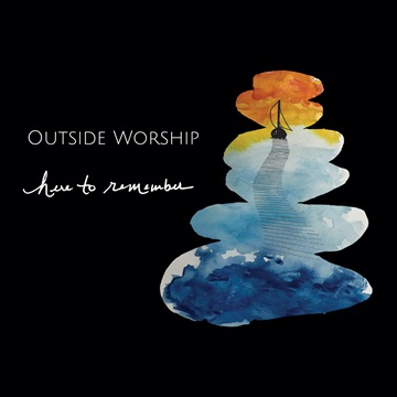 Here to Remember (sampler) by Outside Worship