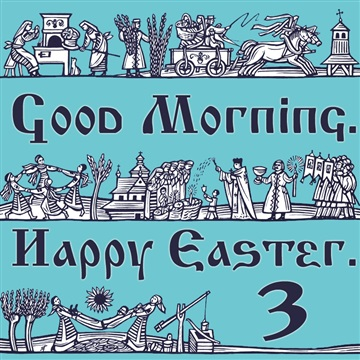 Good Morning. Happy Easter. 3 by Morning And Night Collective