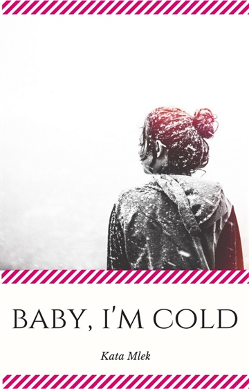 Baby, I'm Cold by Kata Mlek
