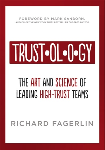 Trustology: The Art and Science of Leading High-Trust Teams (Excerpt)  by Richard Fagerlin