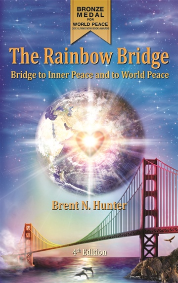Brent N. Hunter : The Rainbow Bridge: Bridge to Inner Peace and to World Peace