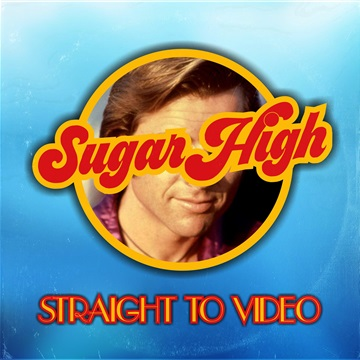 Straight To Video : Sugar High