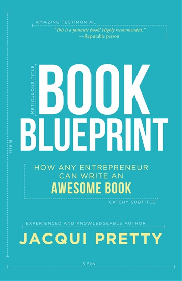 Jacqui Pretty : Book Blueprint: How any entrepreneur can write an awesome book