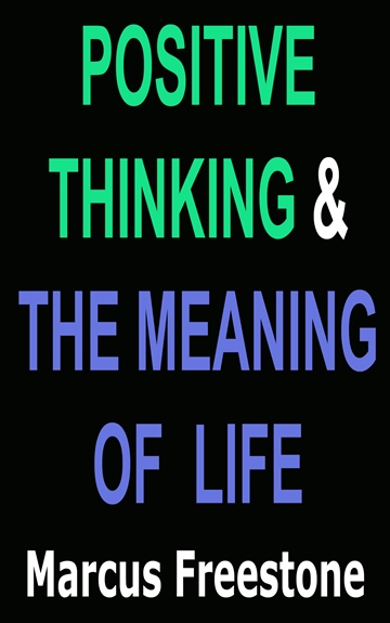 Marcus Freestone : Positive Thinking and The Meaning of Life