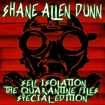 Self Isolation The Quarantine Files (Special Edition) by Shane  Allen Dunn