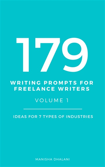 179 Writing Prompts For Freelance Writers : Vol 1 by Manisha Dhalani