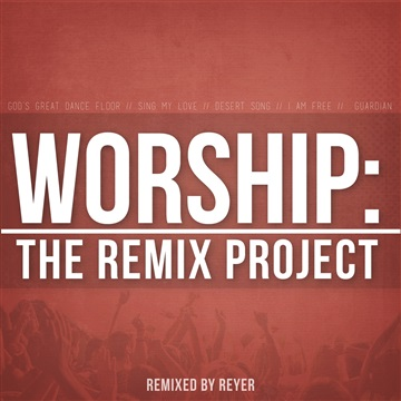Reyer : WORSHIP: THE REMIX PROJECT