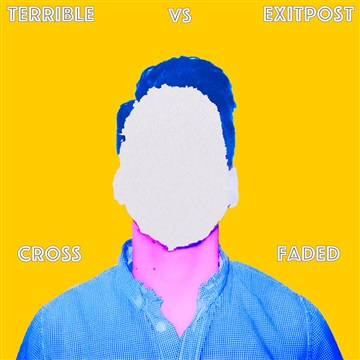 Terrible : Cross Faded (vs. Exitpost)