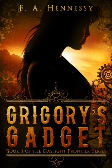 Grigory's Gadget - Book 1 of the Gaslight Frontier Series