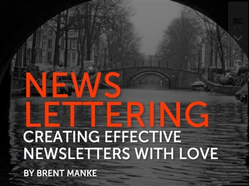 Brent Manke : Newslettering: Creating Effective Newsletters with Love