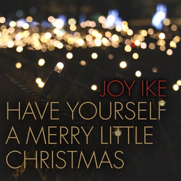 Joy Ike : Have Yourself A Merry Little Christmas