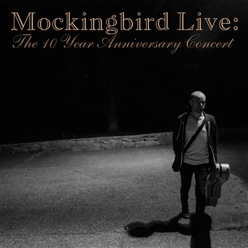 Derek Webb : Mockingbird Live: The 10 Year Anniversary Concert