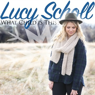Lucy Scholl : What Child Is This (Ft. Jordan Moyes)