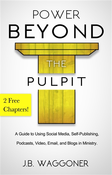 Power Beyond the Pulpit: A guide to using Social Media, Self-Publishing, Podcasts, Video, Email, and Blogs in Ministry.