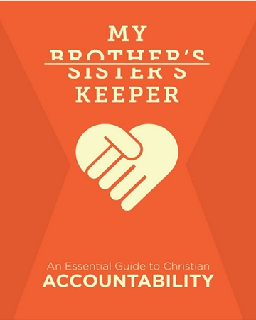 My Brother's Keeper: An Essential Guide to Christian Accountability
