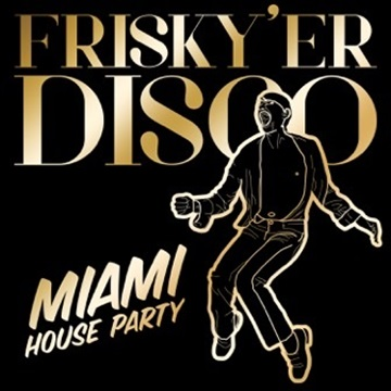 Frisky'er Disco by Miami House Party