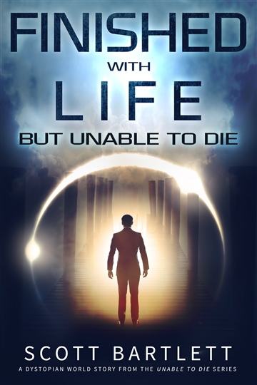 Finished with Life but Unable to Die by Scott Bartlett