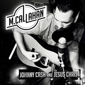 M Callahan : Johnny Cash and Jesus Christ - Single
