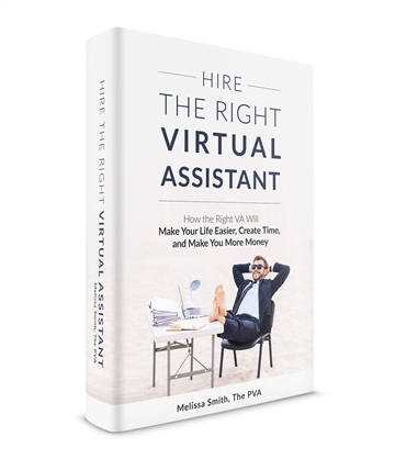 Melissa Smith : Hire the Right Virtual Assistant:  How the right VA will make your life easier, create time, and make you more money