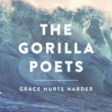 Grace Hurts Harder - Single by The Gorilla Poets