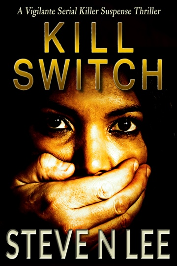 Steve N. Lee : Kill Switch: A Vigilante Serial Killer Action Thriller
