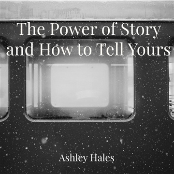 The Power of Story and How to Tell Yours
